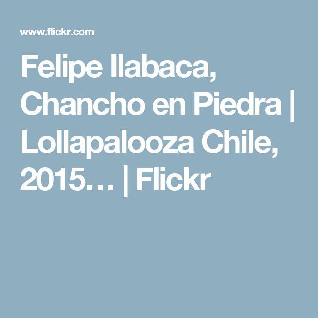 Felipe Ilabaca, Chancho en Piedra | Lollapalooza Chile, 2015… | Flickr