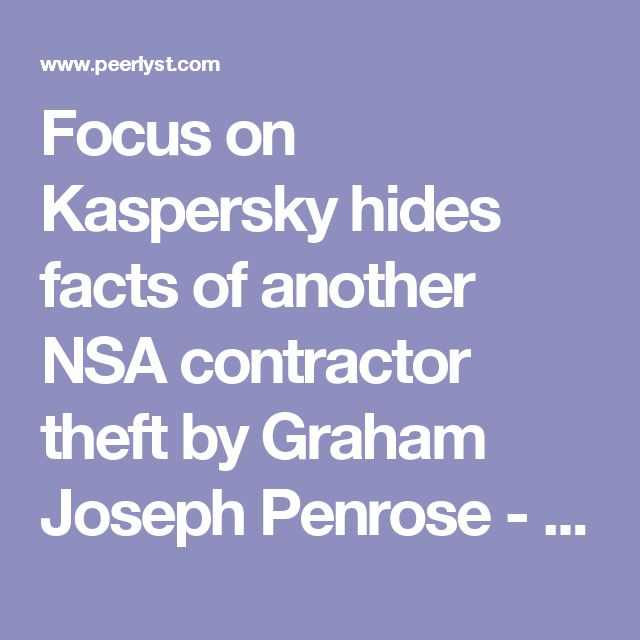 Focus on Kaspersky hides facts of another NSA contractor theft by Graham Joseph Penrose - intelligence, network, documents   Peerlyst