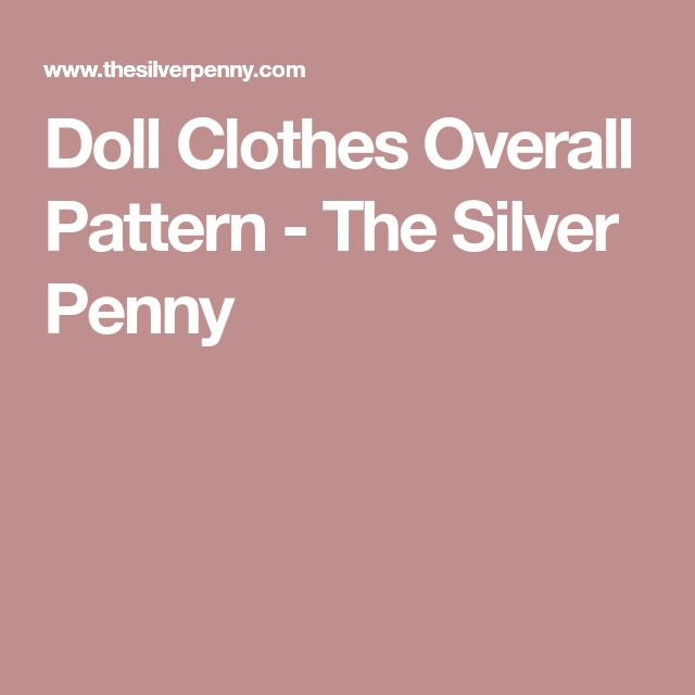 Doll Clothes Overall Pattern - The Silver Penny