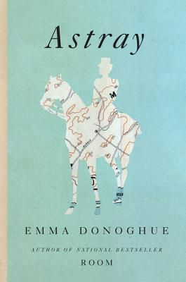 The Relentless Reader: Quick Thoughts: Astray by Emma Donoghue & The Unchangeable Spots of Leopards by Kristopher Jansma