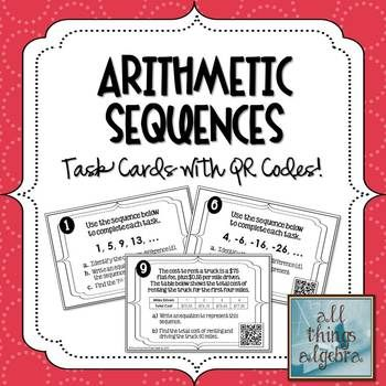 Arithmetic Sequences Task Cards - with or without QR codes.  Aligns to CCSS F-BF.2