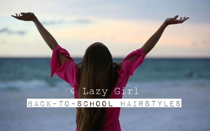 4 Lazy Girl Back-To-School Hairstyles On school days, the last thing I want to do is get up earlier than I have to in order to do my hair. I definitel...