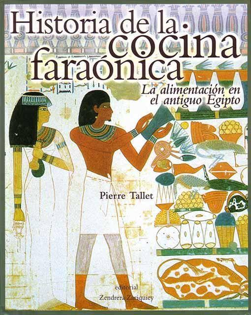 Título: Historia de la cocina faraónica alimentación en el antiguo Egipto / Autor: Tallet, Pierre / Ubicación: FCCTP - Gastronomía - Terer piso / Código: G/EG/ 641.5 T17