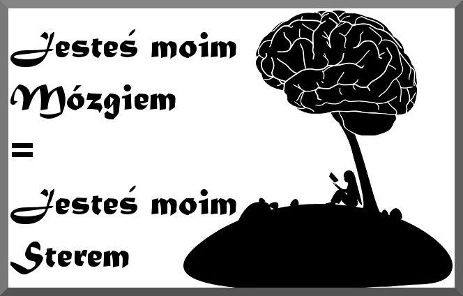 Jesteś moim Mózgiem= Jesteś moim sterem | Uwolnij swoje piękno