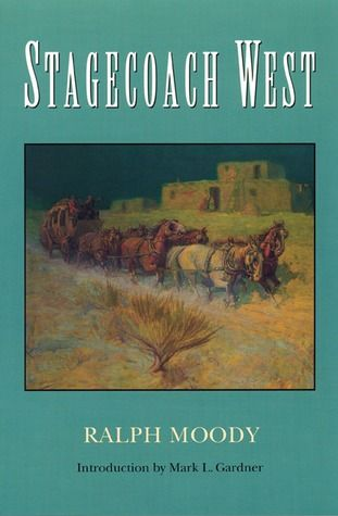 Stagecoach West: The Story of the Frontier Express Lines That Linked the Nation Together by Ralph Moody