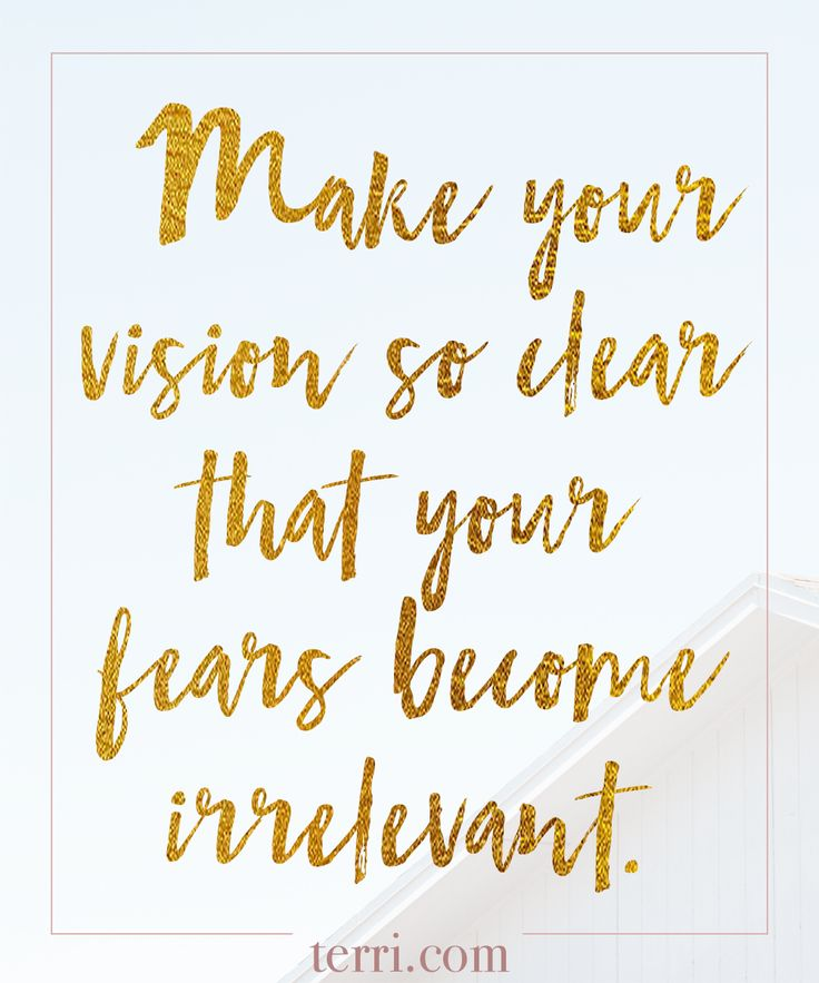 Make your vision so clear that your fears become irrelevant. For more weekly podcast, motivational quotes and biblical, faith teachings as well as success tips, follow Terri Savelle Foy on Pinterest, Instagram, Facebook, Youtube or Twitter!