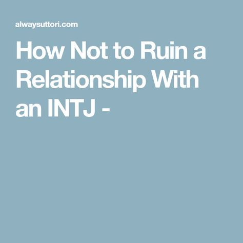 How Not to Ruin a Relationship With an INTJ -