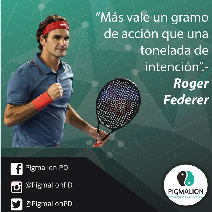 """""""más vale un gramo de acción que una tonelada de intención"""" Roger Federer #PigmalionPD #ProcesoEvolutivo #DesarrolloPersonal"""