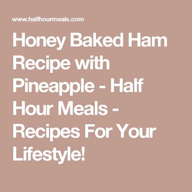 Honey Baked Ham Recipe with Pineapple - Half Hour Meals - Recipes For Your Lifestyle!