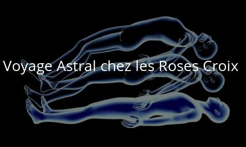 Voici la technique qui est enseignée par les roses croix, pour pratiquer la sortie hors du corps, projection ou voyage astral.