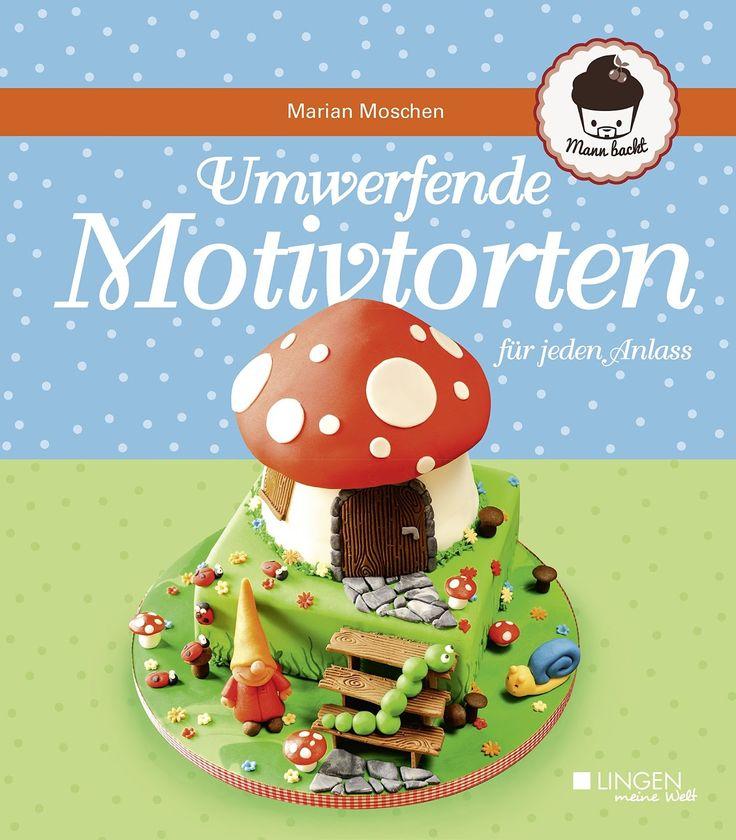 Eve's Kinder-Rezepte: Buchrezension: Umwerfende Motivtorten für jeden Anlass