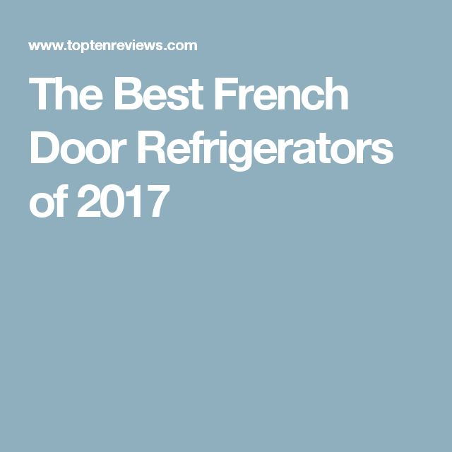The Best French Door Refrigerators of 2017