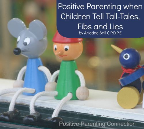Positive Parenting when Children Tell Tall-Tales, Fibs and Lies