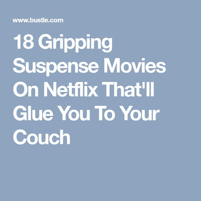 18 Gripping Suspense Movies On Netflix That'll Glue You To Your Couch