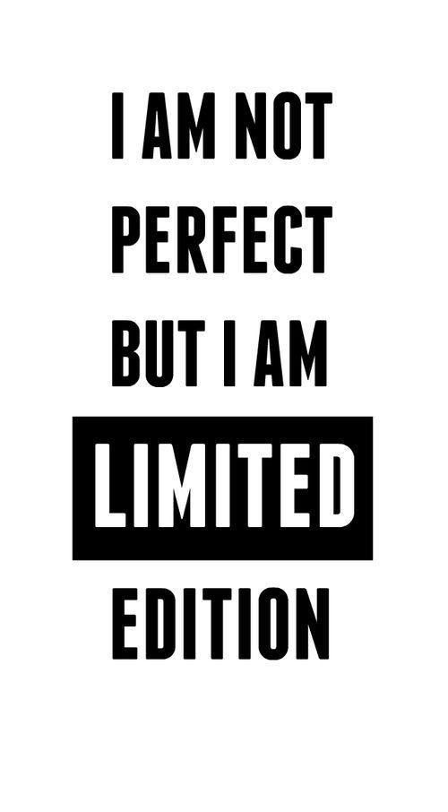Não sou perfeito (a) mas sou uma edição limitada