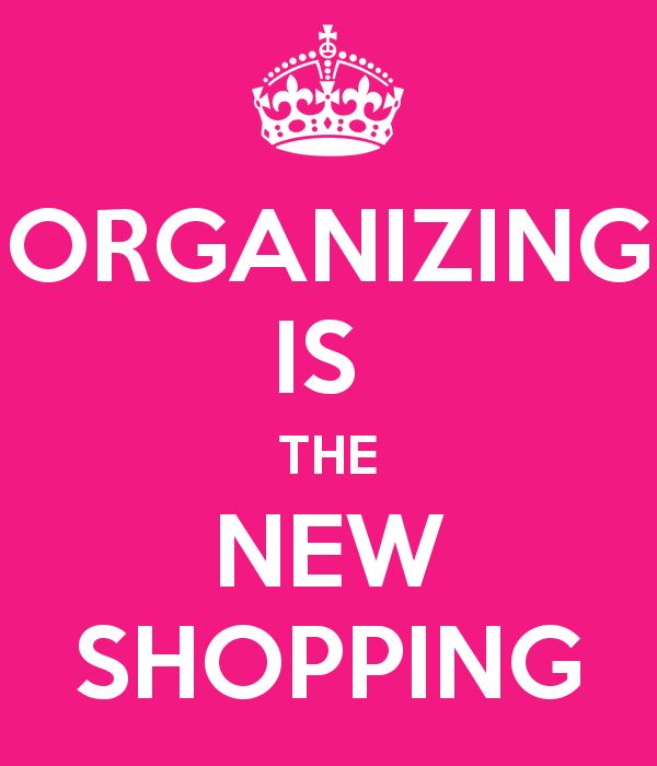 Organizing is the new shopping!