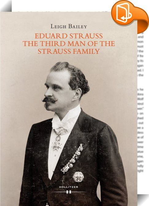 Eduard Strauss - The Third Man of the Strauss Family    :  Eduard Strauss I (1835–1916), the youngest of the three Strauss brothers – and hence the 'third man' of the family, has always been overshadowed by his siblings Johann II and Josef. However, he was the longest lived and most widely travelled of the three and, as sole conductor and manager of the Strauss Orchestra for thirty years, brought authentic performances of his family's music to audiences in hundreds of towns and cities ...