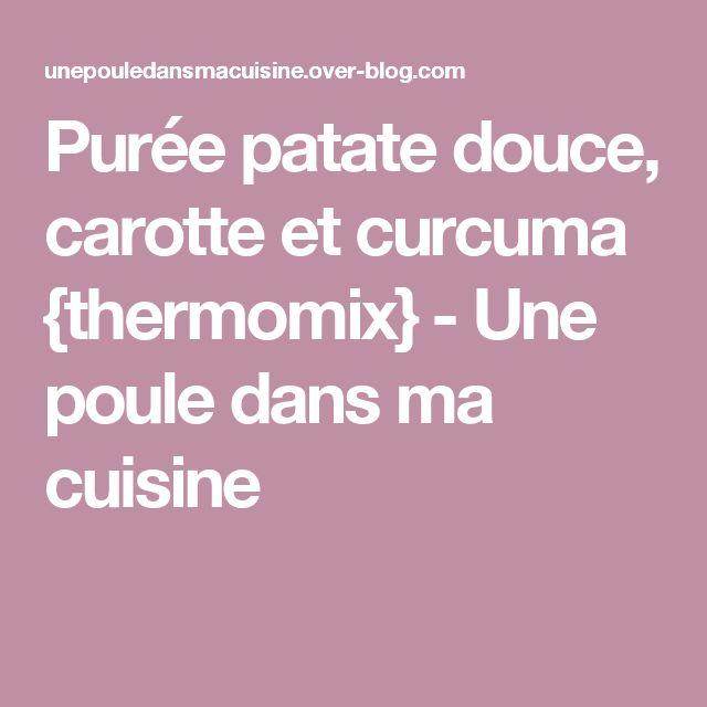 Purée patate douce, carotte et curcuma {thermomix} - Une poule dans ma cuisine