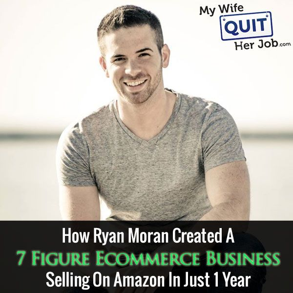 MWQHJ 036: How Ryan Moran Created A 7 Figure Ecommerce Business On Amazon In Just 1 Year