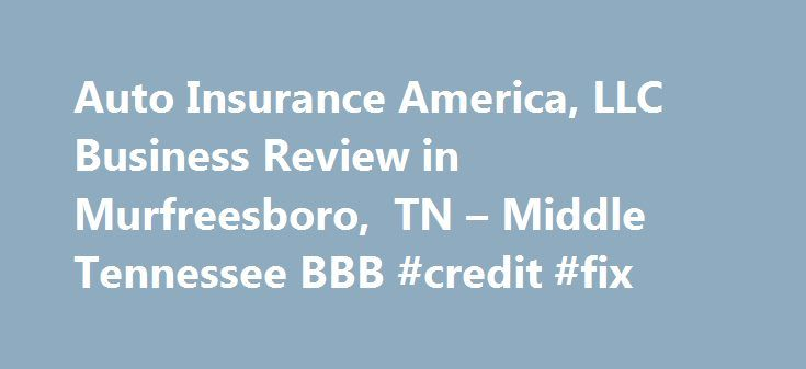 Auto Insurance America, LLC Business Review in Murfreesboro, TN – Middle Tennessee BBB #credit #fix http://insurances.nef2.com/auto-insurance-america-llc-business-review-in-murfreesboro-tn-middle-tennessee-bbb-credit-fix/  #auto insurance america # Auto Insurance America, LLC BBB Accreditation Auto Insurance America, LLC is not BBB Accredited. Businesses are under no obligation to seek BBB accreditation, and some businesses are not accredited because they have not sought BBB accreditation…