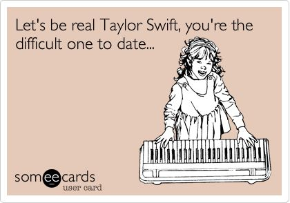 Face it honey.....: About Time, Bahahahaha, Amenities, Be Real, So True, Taylors Swift, Annoying, Sour, Boyfriends
