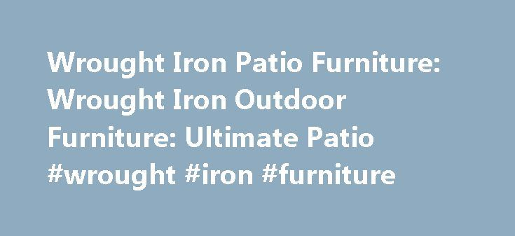 25 best ideas about iron patio furniture on pinterest traditional outdoor furniture - Advantages of wrought iron patio furniture ...