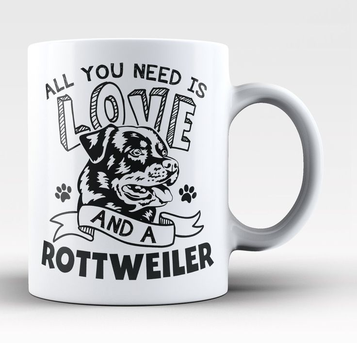 All you need is love and a Rottweiler! Do you love Rottweilers? This is the perfect mug for you! Order yours today. Take advantage of our Low Flat Rate Shipping - order 2 or more and save. - Printed a