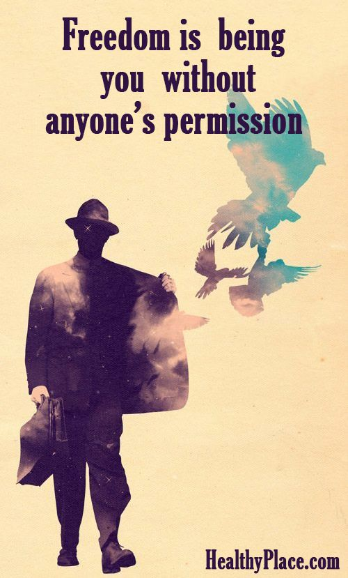 Positive Quote: Freedom is being you without anyone's permission. www.HealthyPlace.com