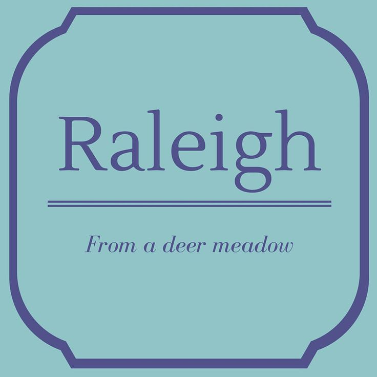 Raleigh - Top 50 Southern Names and Their Meanings - Southernliving. Raleigh is derived from Old English. A nickname for Raleigh is Leigh.