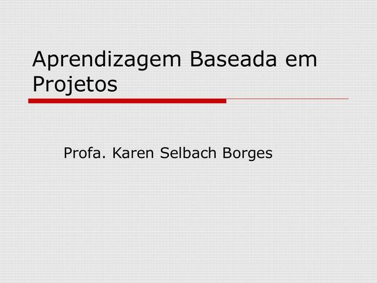 Aprendizagem baseada em projetos by Profa Karen Borges via slideshare