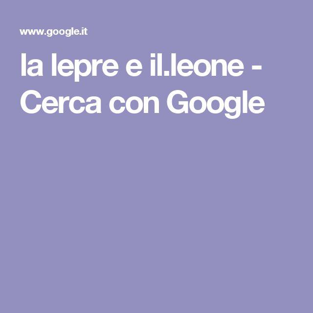 la lepre e il.leone - Cerca con Google