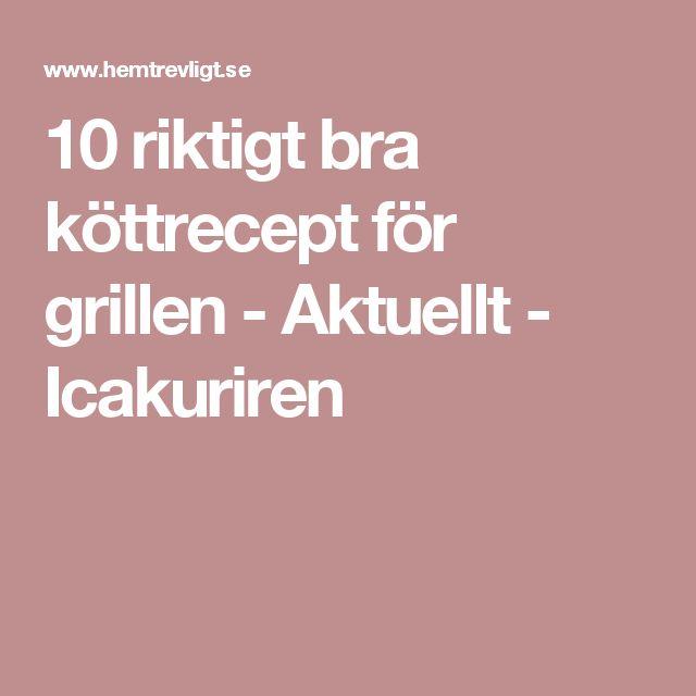 10 riktigt bra köttrecept för grillen - Aktuellt - Icakuriren