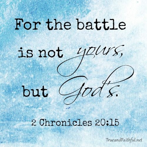 For the battle is not yours, but God's | 2 Chronicles 20:15 | Keeping faith