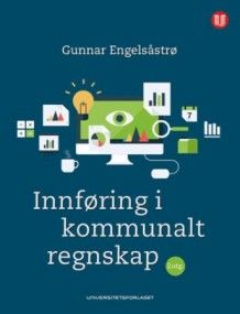 Innføring i kommunalt regnskap / Gunnar Engelsåstrø