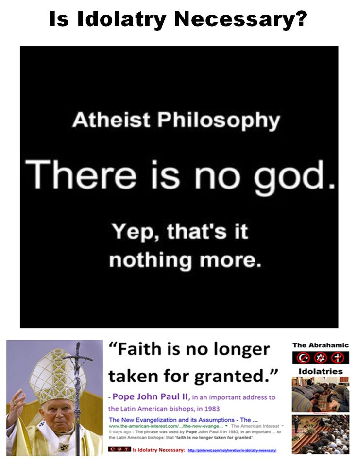 "Is Idolatry Necessary? https://www.pinterest.com/pin/50595195792456503/ Atheist philosophy: there is no god. Yep, that's it. Nothing more https://www.pinterest.com/pin/50595195792446181/ ""Men are idolaters, and want something to look at and kiss, or throw themselves down before; they always did, they always will; and if you don't make it of wood, you must make it of words."" -Oliver Wendell Holmes https://www.pinterest.com/pin/50595195792464046…"