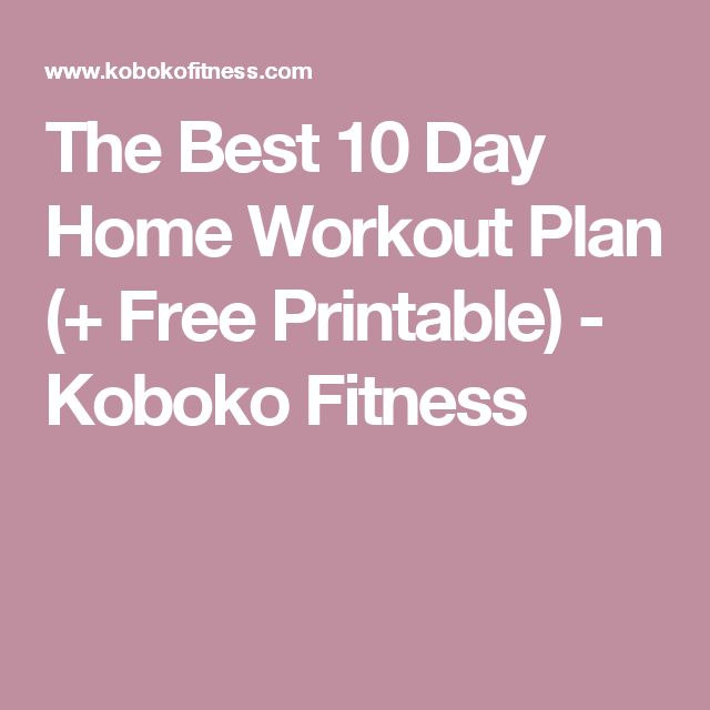 The Best 10 Day Home Workout Plan (+ Free Printable) - Koboko Fitness