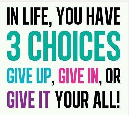 Give up, Give in, or Give it your ALL! #inspiration