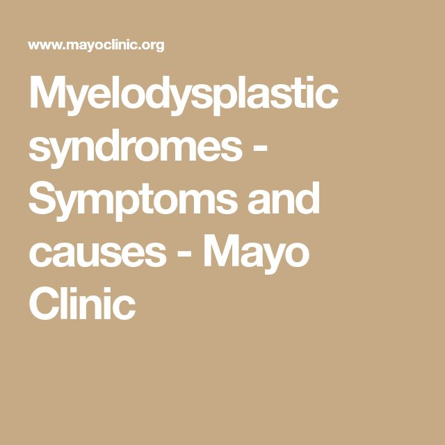 Myelodysplastic Syndromes Symptoms And Causes Mayo Clinic In 2020 Syndrome Symptoms Mayo Clinic