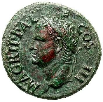 Roman coin depicting Marcus Agrippa.  Marcus Vipsanius Agrippa was a boyhood friend of Augustus and a renowned military commander on land and sea, winning the famous battle of Actium against the forces of Marcus Antonius and Cleopatra. Declared Augustus' successor, Agrippa's brilliant career ended when he predeceased Augustus in 12 B.C.