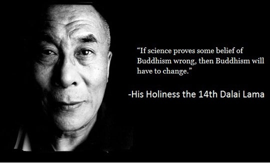 """""""If Science proves some belief of Buddhism wrong, then Buddhism will have to change""""  -His Holiness the 14th Dalai Lama"""