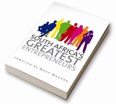 South Africa's greatest entrepreneurs by Moky Makura ... a must have for every [SA] entrepreneur