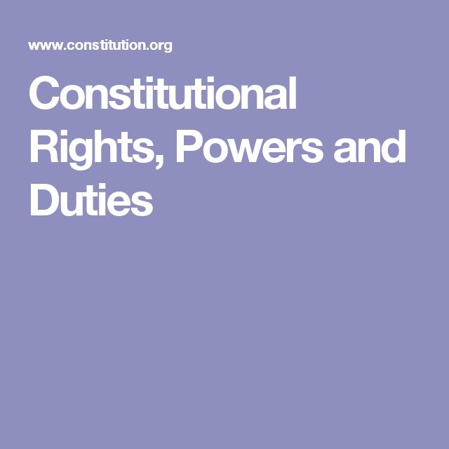 Constitutional Rights, Powers and Duties