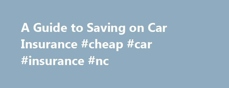 A Guide to Saving on Car Insurance #cheap #car #insurance #nc http://mesa.remmont.com/a-guide-to-saving-on-car-insurance-cheap-car-insurance-nc/  # Car Insurance Guide Here's what you need to know. Car insurance is a necessary expense for all drivers out on the road Most insurance companies provide several discounts if you know what to ask for Good credit and smart consumer choices help you get the most coverage for your money Why is this car insurance guide so valuable? Well, it's a fact of…