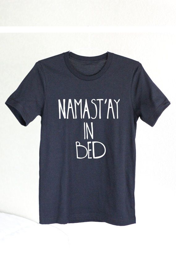 Hey, I found this really awesome Etsy listing at https://www.etsy.com/listing/223848475/graphic-tee-namastay-in-bed-namaste-in