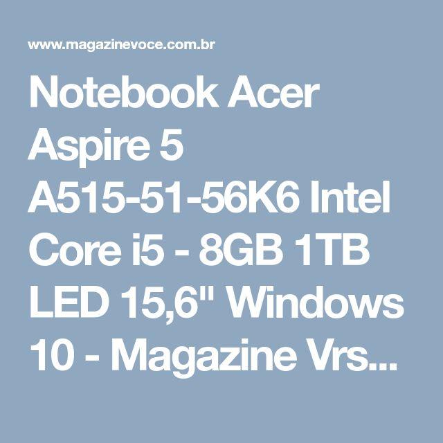 "Notebook Acer Aspire 5 A515-51-56K6 Intel Core i5 - 8GB 1TB LED 15,6"" Windows 10 - Magazine Vrshop"
