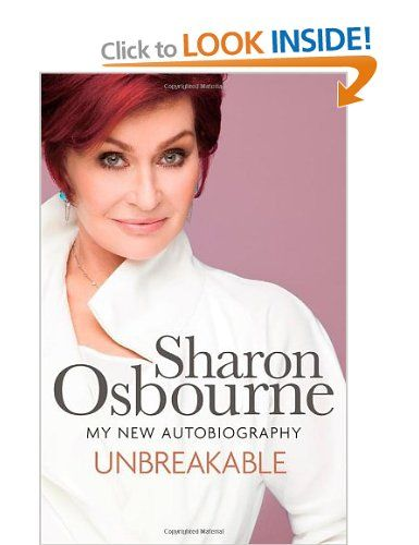 Unbreakable: My New Autobiography: Amazon.co.uk: Sharon Osbourne: Books