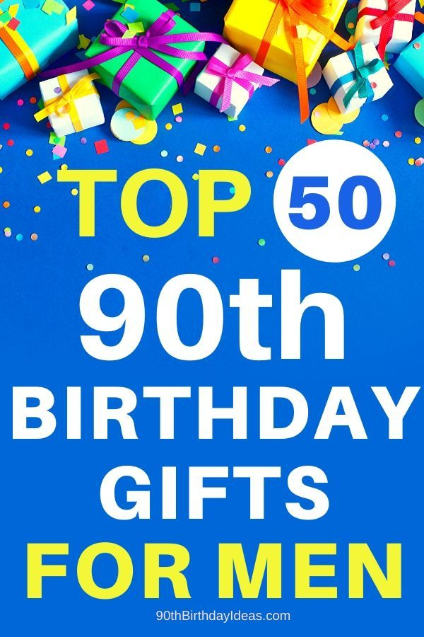 50 Brilliant Birthday Gifts For 90 Year Old Man Who Has Everything In 2020 Gifts For Old Men 90th Birthday Gifts Old Man Birthday