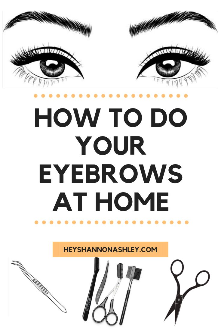 HOW TO DO YOUR EYEBROWS AT HOME