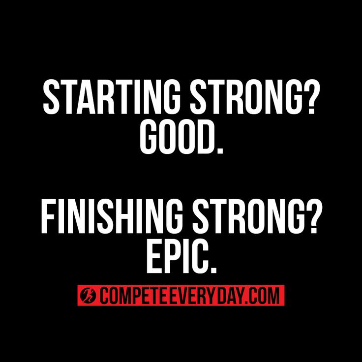 Starting Strong?      Good. Finish Strong?     Epic.