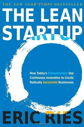 The Lean Startup: How Today's Entrepreneurs Use Continuous Innovation to Create Radically Successful Businesses by Eric Ries,